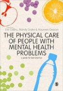 Eve Collins, Mandy Drake, Maureen Deacon - The Physical Care of People with Mental Health Problems: A Guide For Best Practice - 9780857029218 - V9780857029218