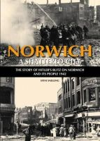 Snelling, Stephen - Norwich: A Shattered City: The Story of Hitler's Blitz on Norwich and Its People 1942 - 9780857041289 - V9780857041289