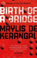 de Kerangal, Maylis, Kerangal, Maylis de - Birth of a Bridge - 9780857053817 - V9780857053817