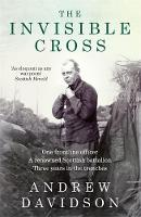 Davidson, Andrew - The Invisible Cross: One frontline officer, three years in the trenches, a remarkable untold story - 9780857054272 - KTG0015573