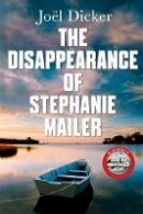 Dicker, Joël - The Disappearance of Stephanie Mailer: A gripping new thriller with a killer twist - 9780857059253 - 9780857059253