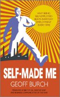 Geoff Burch - Self Made Me: Why Being Self-Employed beats Everyday Employment - 9780857082657 - V9780857082657