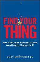 Whittington, Lucy - Find Your Thing: How to discover what you do best, own it and get known for it - 9780857085924 - V9780857085924