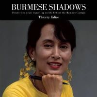 Thierry Falise - Burmese Shadows: Twenty-five years Reporting on Life Behind the Bamboo Curtain - 9780857160416 - V9780857160416