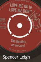 Leigh, Spencer - Love Me Do to Love Me Don't: The Beatles on Record - 9780857161345 - V9780857161345