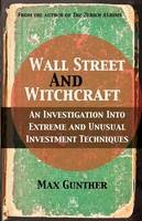 Gunther, Max - Wall Street and Witchcraft: An investigation into extreme and unusual investment techniques - 9780857190017 - V9780857190017