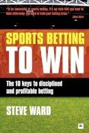 Steve Ward - Sports Betting to Win - 9780857190390 - V9780857190390