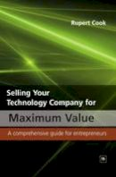 Cook, Rupert - Selling Your Technology Company for Maximum Value - 9780857190796 - V9780857190796