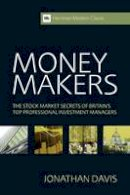Davis ACT 195, Jonathan - Money Makers: The Stock Market Secrets of Britain's Top Professional Investment Managers (Harriman Modern Classics) - 9780857191434 - V9780857191434
