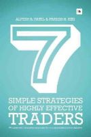 Kiri, Paresh H., Patel, Alpesh B. - 7 Simple Strategies of Highly Effective Traders: Winning Technical Analysis Strategies That You Can Put Into Practice Right Now - 9780857192387 - V9780857192387
