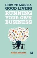 Bennett, Robin - How to Make a Good Living Running Your Own Business: A low-cost way to start a business you can live off - 9780857192837 - V9780857192837