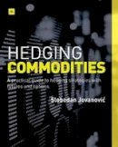 Jovanovic, Slobodan - Hedging Commodities: A practical guide to hedging strategies with futures and options - 9780857193193 - V9780857193193