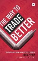 Piper, John - The Way to Trade Better: Transform your trading into a successful business - 9780857193360 - V9780857193360