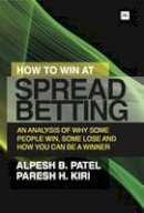 Patel, Alpesh B, Kiri, Paresh - How to Win at Spread Betting: An analysis of why some people win at spread betting and some lose - 9780857193414 - V9780857193414