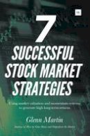 Martin, Glenn - 7 Successful Stock Market Strategies: Using Market Valuation and Momentum Systems to Generate High Long-Term Returns - 9780857194626 - V9780857194626