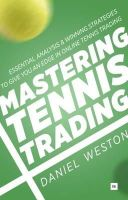 Weston, Daniel - Mastering Tennis Trading: Essential Analysis and Winning Strategies to Give You an Edge in Online Tennis Trading - 9780857194992 - V9780857194992