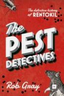 Gray, Rob - The Pest Detectives: The Definitive Guide to Rentokil - 9780857195074 - V9780857195074