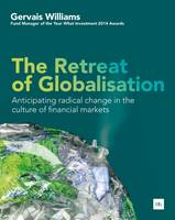 Williams Gervais - The Retreat of Globalisation: Anticipating radical change in the culture of financial markets - 9780857195753 - V9780857195753
