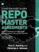 Harding, Paul, Johnson, Christian - A Practical Guide to Using Repo Master Agreements: Existing market practice for legal documentation in Europe and the USA - 9780857195852 - V9780857195852
