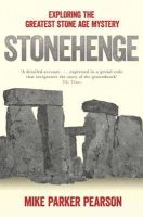 Parker Pearson, Mike - Stonehenge: Exploring the Greatest Stone Age Mystery - 9780857207326 - V9780857207326