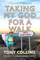 Tony Collins - Taking My God for a Walk: A Publisher on Pilgrimage - 9780857217738 - V9780857217738