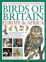 Alderton, David - The Illustrated Encyclopedia of Birds of Britain, Europe & Africa: A Comprehensive Visual Guide And Identifier To Over 550 Birds - 9780857234193 - V9780857234193