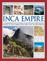 Jones, David M. - The Illustrated Encyclopedia of the Inca Empire: A Comprehensive Encyclopedia Of The Incas And Other Ancient Peoples Of South America With More Than 1000 Photographs - 9780857234476 - V9780857234476