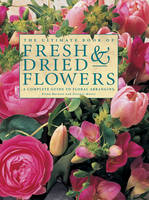 Barnett, Fiona, Moore, Terence - The Ultimate Book of Fresh & Dried Flowers: A Complete Guide To Floral Arranging - 9780857237903 - V9780857237903