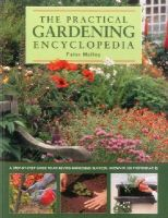 McHoy, Peter - The Practical Gardening Encyclopedia: A Step-By-Step Guide To Achieving Gardening Success, Shown In 950 Photographs - 9780857239044 - V9780857239044