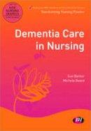 Barker, Sue; Board, Michele - Dementia Care in Nursing - 9780857258014 - V9780857258014
