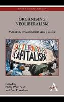 - Organising Neoliberalism: Markets, Privatisation and Justice (Key Issues in Modern Sociology) - 9780857285331 - V9780857285331