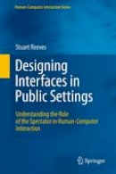 Reeves, Stuart - Designing Interfaces in Public Settings: Understanding the Role of the Spectator in Human-Computer Interaction (Human–Computer Interaction Series) - 9780857292643 - V9780857292643