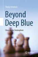 Newborn, Monty - Beyond Deep Blue: Chess in the Stratosphere - 9780857293404 - V9780857293404