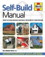 Rock, Ian Alistair - Self-Build Manual: How to plan, manage and build the home of your dreams (Haynes Manuals) - 9780857338037 - V9780857338037