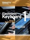 Trinity College Lond - Electronic Keyboard 2015-2018: Grade 1 - 9780857363725 - V9780857363725
