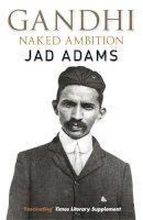 Adams, Jad - Gandhi: Naked Ambition - 9780857381613 - V9780857381613