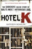Bonella, Kathryn - Hotel K: The Shocking Inside Story of Bali's Most Notorious Jail - 9780857382696 - V9780857382696