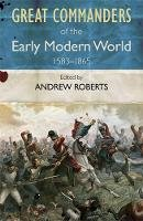 Andrew Roberts - Great Commanders of the Early Modern World 1567-1865 - 9780857385901 - V9780857385901