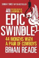 Reade, Brian - An Epic Swindle: 44 Months with a Pair of Cowboys - 9780857386007 - V9780857386007