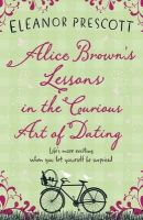 Prescott, Eleanor - Alice Brown's Lessons in the Curious Art of Dating - 9780857387141 - KST0024233