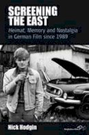 Hodgin, Nick - Screening the East: Heimat, Memory and Nostalgia in German Film since 1989 (Film Europa: German Cinema in An International Context) - 9780857451286 - V9780857451286