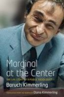Baruch Kimmerling - Marginal at the Center: A Guerrilla Fighter for Ideas, the Life Story of a Public Sociologist - 9780857457202 - V9780857457202