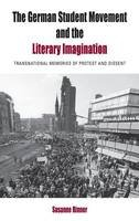 Rinner, Susanne - The German Student Movement and the Literary Imagination: Transnational Memories of Protest and Dissent (Protest, Culture and Society) - 9780857457547 - V9780857457547