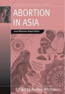 - Abortion in Asia: Local Dilemmas, Global Politics (Fertility, Reproduction and Sexuality) - 9780857457950 - V9780857457950