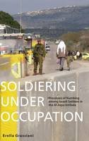 Grassiani, Erella - Soldiering Under Occupation: Processes of Numbing Among Israeli Soldiers in the Al-Aqsa Intifada - 9780857459565 - V9780857459565