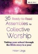 Lings, Helen - 36 Ready-to-Read Assemblies for Collective Worship: Taking Your School Through the Bible Story in a Year - 9780857463753 - V9780857463753