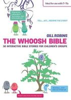 Robins, Gill - The Whoosh Bible: 50 Interactive Bible Stories for Children's Groups - 9780857463807 - V9780857463807