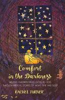 Turner, Mrs Rachel - Comfort in the Darkness: Helping Children Draw Close to God Through Biblical Stories of Night-Time and Sleep - 9780857464231 - V9780857464231