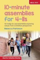 Parkinson, Rebecca - 10-Minute Assemblies for 4-11s: 50 Ready-to-Use Assemblies Exploring Values from a Christian Perspective - 9780857464606 - V9780857464606