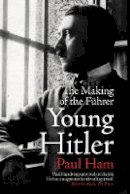 Ham, Paul - Young Hitler: The Making of the Fuhrer - 9780857524836 - V9780857524836